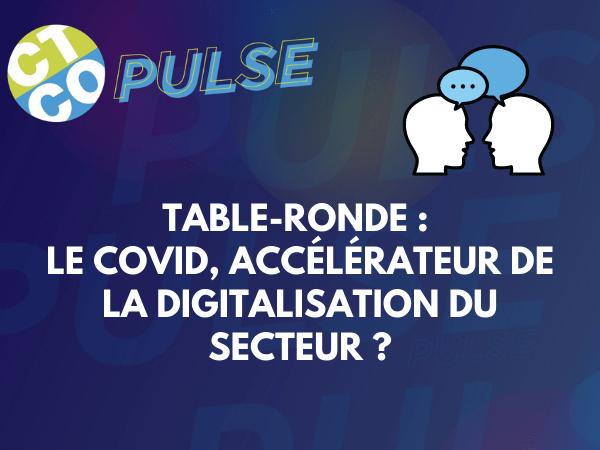 TABLE-RONDE : LE COVID, ACCÉLÉRATEUR DE LA DIGITALISATION DU SECTEUR ?