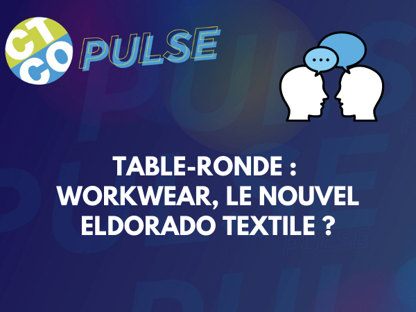 TABLE-RONDE : WORKWEAR, LE NOUVEL ELDORADO TEXTILE ?